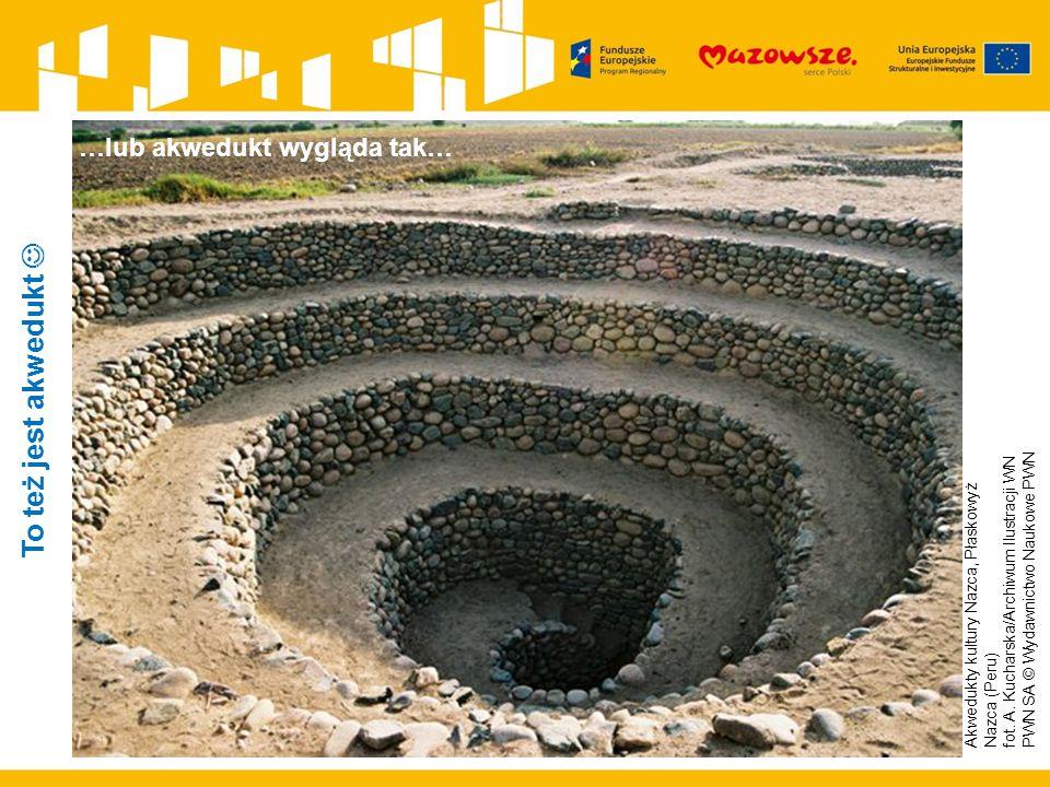 Akwedukty kultury Nazca, Płaskowyż Nazca (Peru) fot.