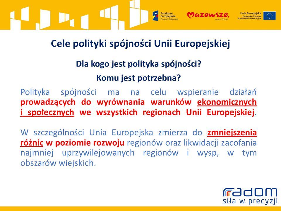 Cele polityki spójności Unii Europejskiej Dla kogo jest polityka spójności.