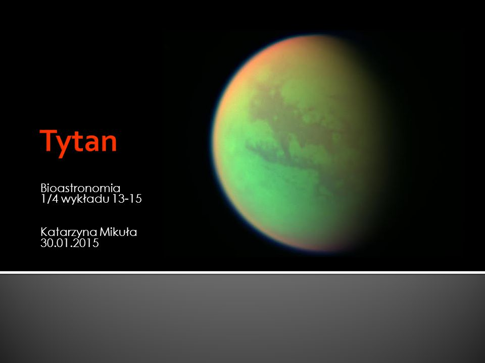  Odkrycie: 1655 rok, Christian Huyghens  Istnienie atmosfery: początek XX wieku, Comas Sola; 1944 rok, Gerard Kuiper  1979rok, Pioneer 11 – przelot obok Tytana w odległości 363 000 km  1980 rok, Voyager 1 – przelot obok Tytana w odległości 4394 km  Voyager 2 – zdjęcia ujawniły większą liczbę szczegółów na Tytanie  Obserwacje w zakresie podczerwonym i ultrafioletowym  Skład chemiczny atmosfery: N 2, CH 4, C 2 H 6, C 3 H 8 i wiele innych
