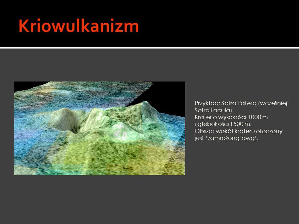 Przykład: Sotra Patera (wcześniej Sotra Facula) Krater o wysokości 1000 m i głębokości 1500 m. Obszar wokół krateru otoczony jest 'zamrożoną lawą'.