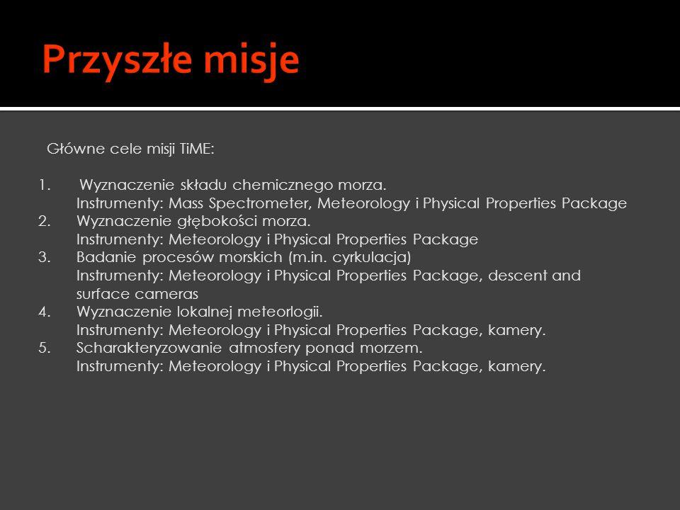 Główne cele misji TiME: 1. Wyznaczenie składu chemicznego morza. Instrumenty: Mass Spectrometer, Meteorology i Physical Properties Package 2. Wyznacze