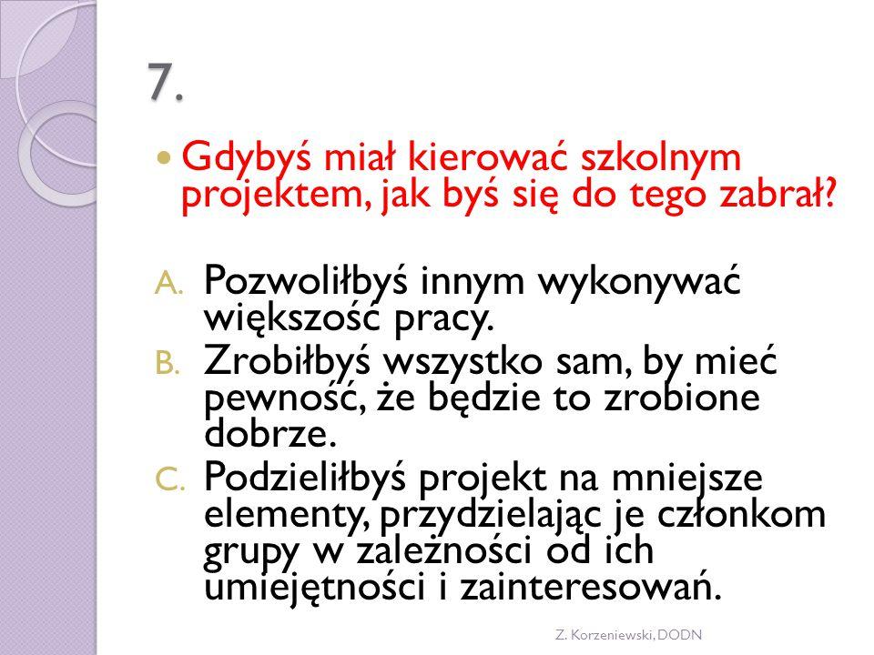 7. Gdybyś miał kierować szkolnym projektem, jak byś się do tego zabrał.