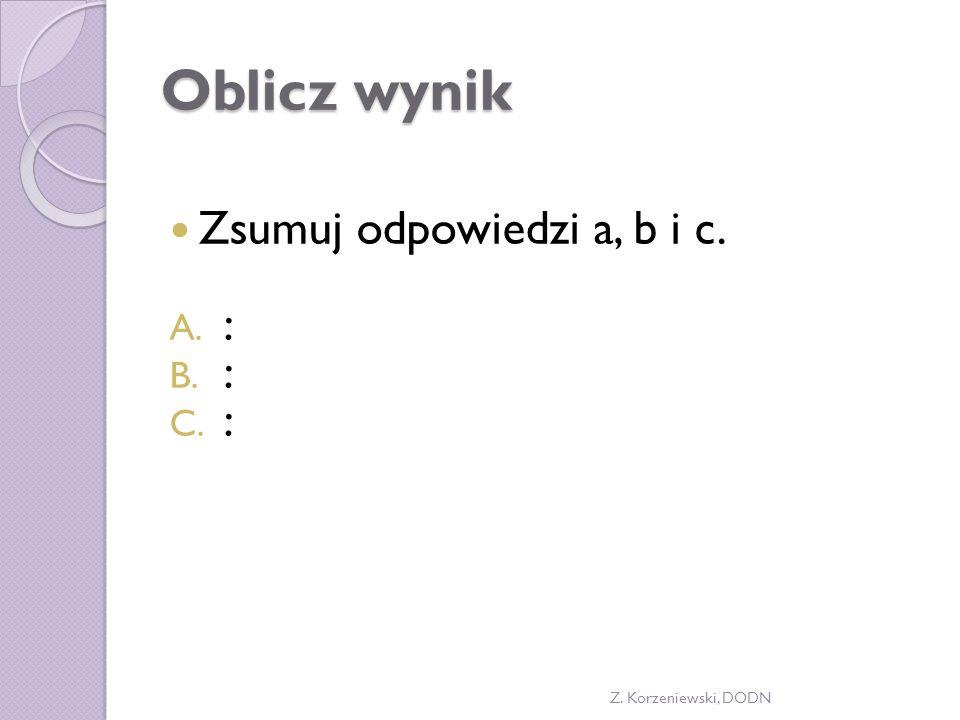 Oblicz wynik Zsumuj odpowiedzi a, b i c. A. : B. : C. : Z. Korzeniewski, DODN