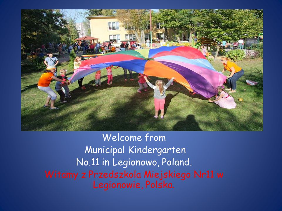 Welcome from Municipal Kindergarten No.11 in Legionowo, Poland.