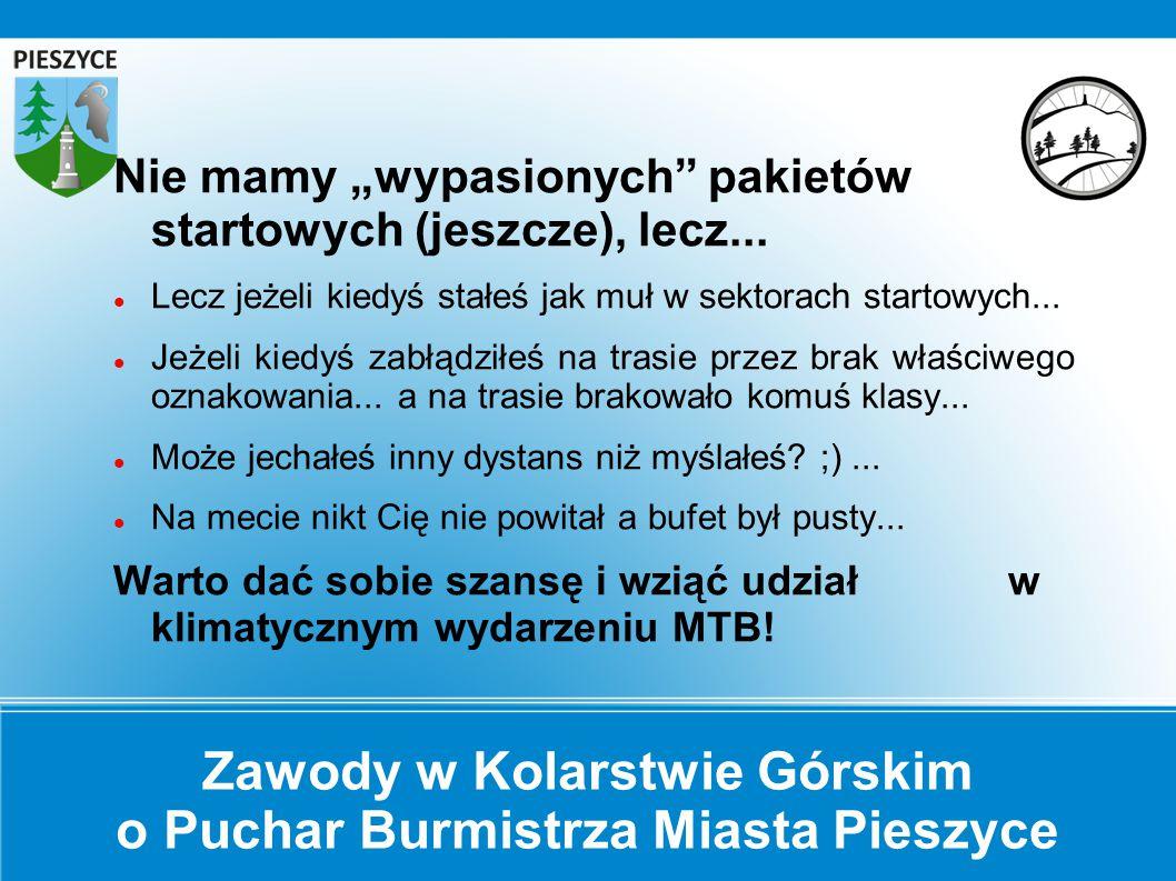 """Zawody w Kolarstwie Górskim o Puchar Burmistrza Miasta Pieszyce Nie mamy """"wypasionych"""" pakietów startowych (jeszcze), lecz... Lecz jeżeli kiedyś stałe"""