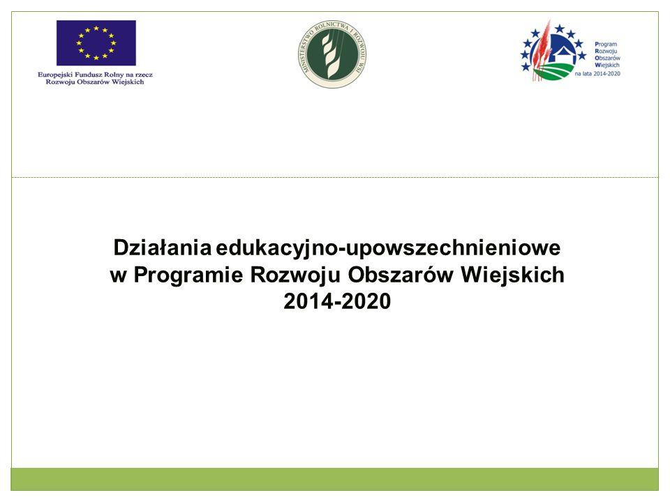 Działania edukacyjno-upowszechnieniowe w Programie Rozwoju Obszarów Wiejskich 2014-2020