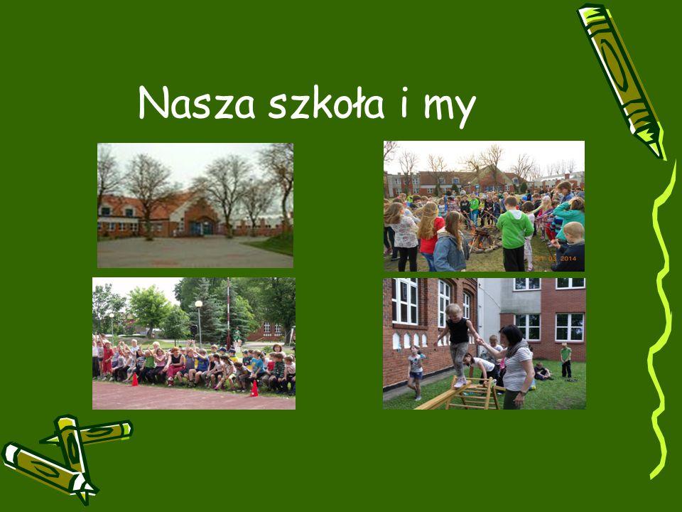 Nasza szkoła i my