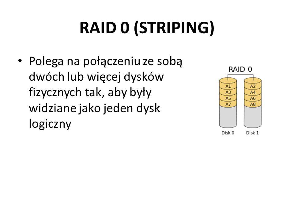 RAID 0 (STRIPING) Polega na połączeniu ze sobą dwóch lub więcej dysków fizycznych tak, aby były widziane jako jeden dysk logiczny