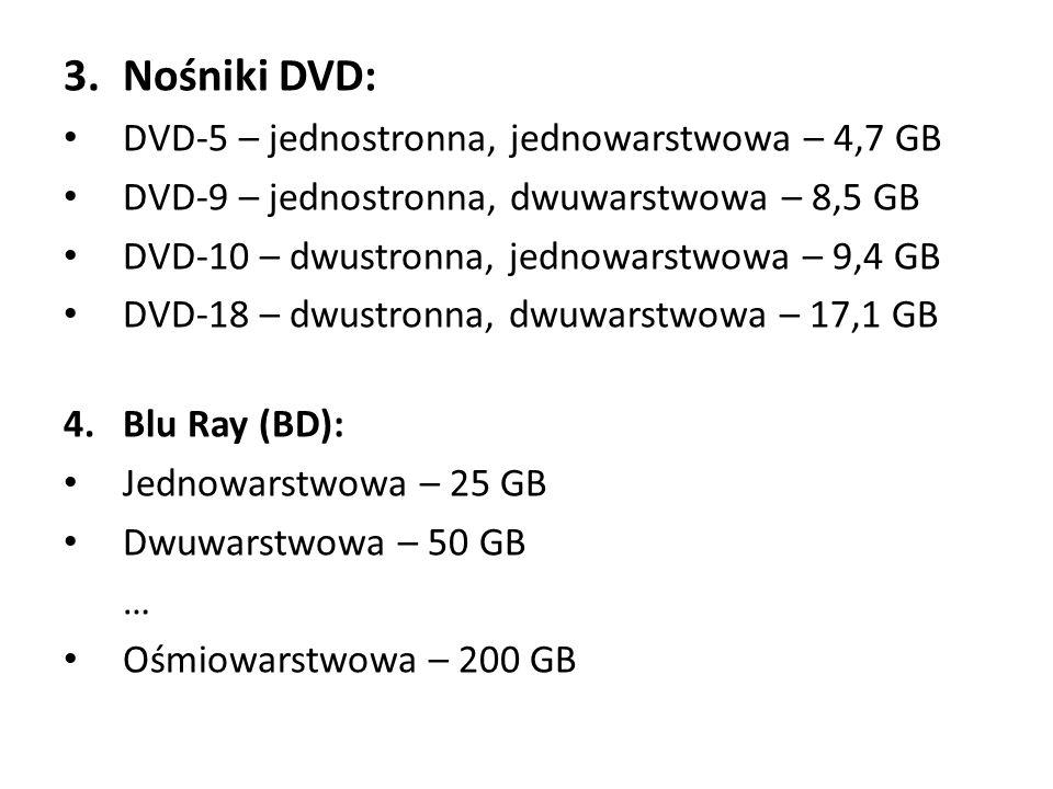 3.Nośniki DVD: DVD-5 – jednostronna, jednowarstwowa – 4,7 GB DVD-9 – jednostronna, dwuwarstwowa – 8,5 GB DVD-10 – dwustronna, jednowarstwowa – 9,4 GB