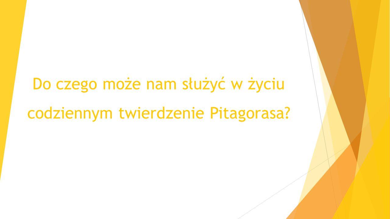 Do czego może nam służyć w życiu codziennym twierdzenie Pitagorasa?