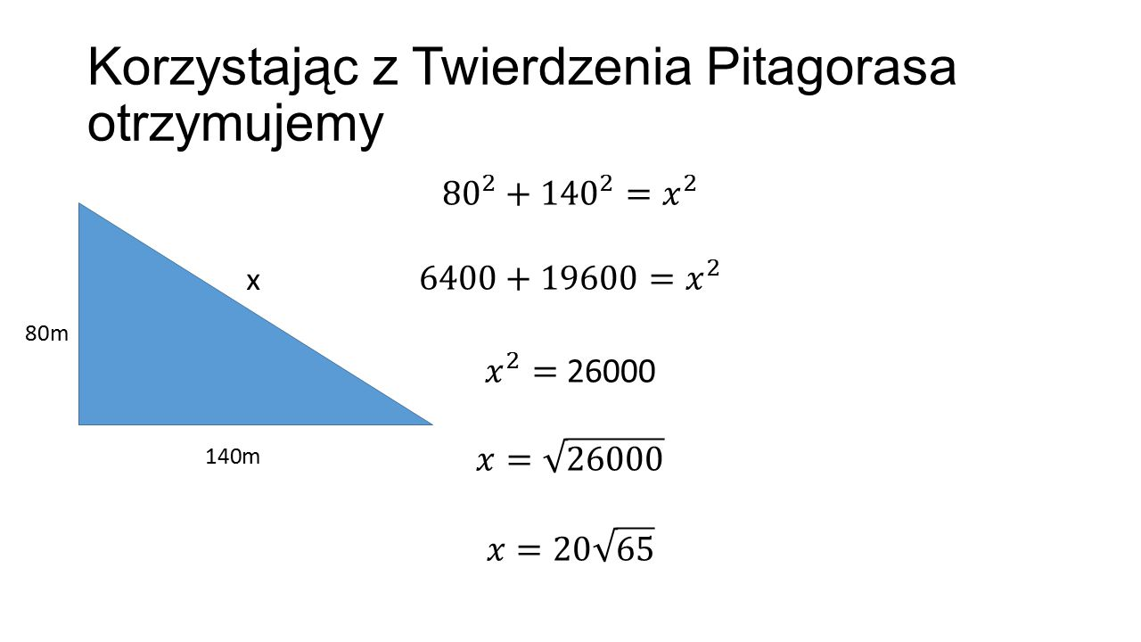 Korzystając z Twierdzenia Pitagorasa otrzymujemy 80m 140m x