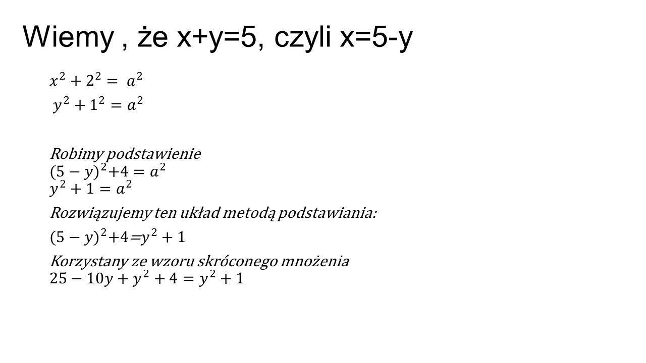 Wiemy, że x+y=5, czyli x=5-y