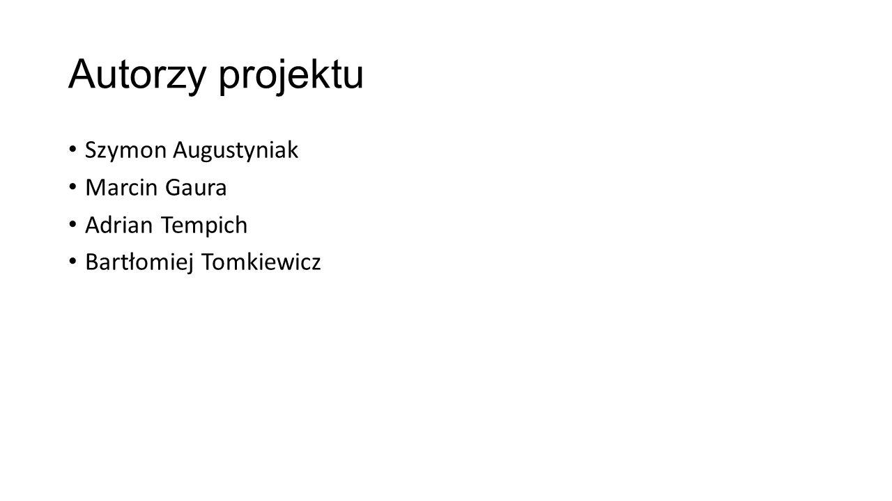 Autorzy projektu Szymon Augustyniak Marcin Gaura Adrian Tempich Bartłomiej Tomkiewicz