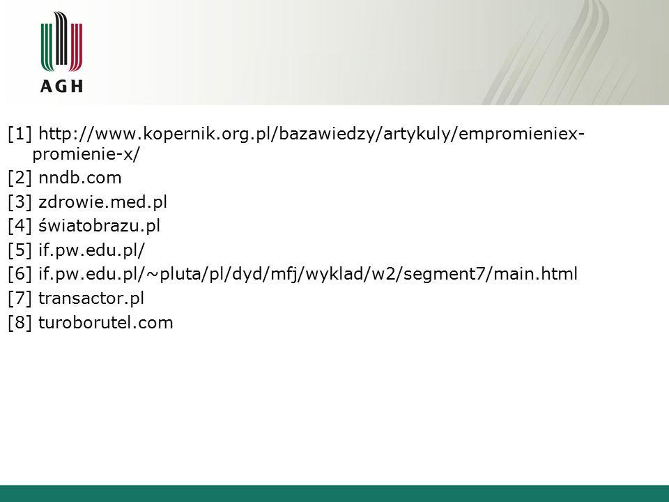 [1] http://www.kopernik.org.pl/bazawiedzy/artykuly/empromieniex- promienie-x/ [2] nndb.com [3] zdrowie.med.pl [4] światobrazu.pl [5] if.pw.edu.pl/ [6]