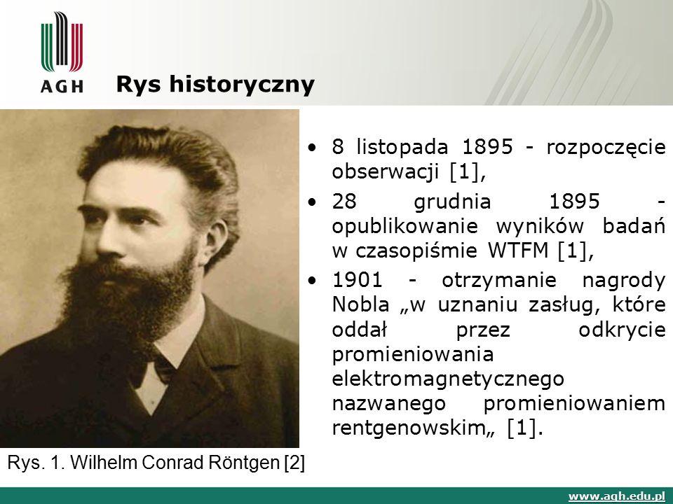 Rys historyczny 8 listopada 1895 - rozpoczęcie obserwacji [1], 28 grudnia 1895 - opublikowanie wyników badań w czasopiśmie WTFM [1], 1901 - otrzymanie
