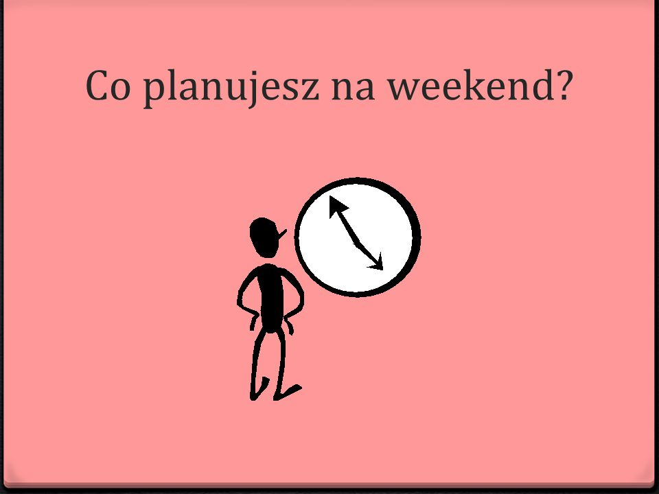 Co planujesz na weekend