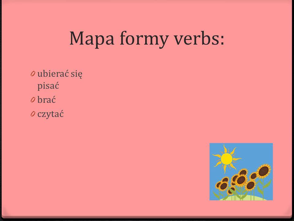 Mapa formy verbs: 0 ubierać się pisać 0 brać 0 czytać