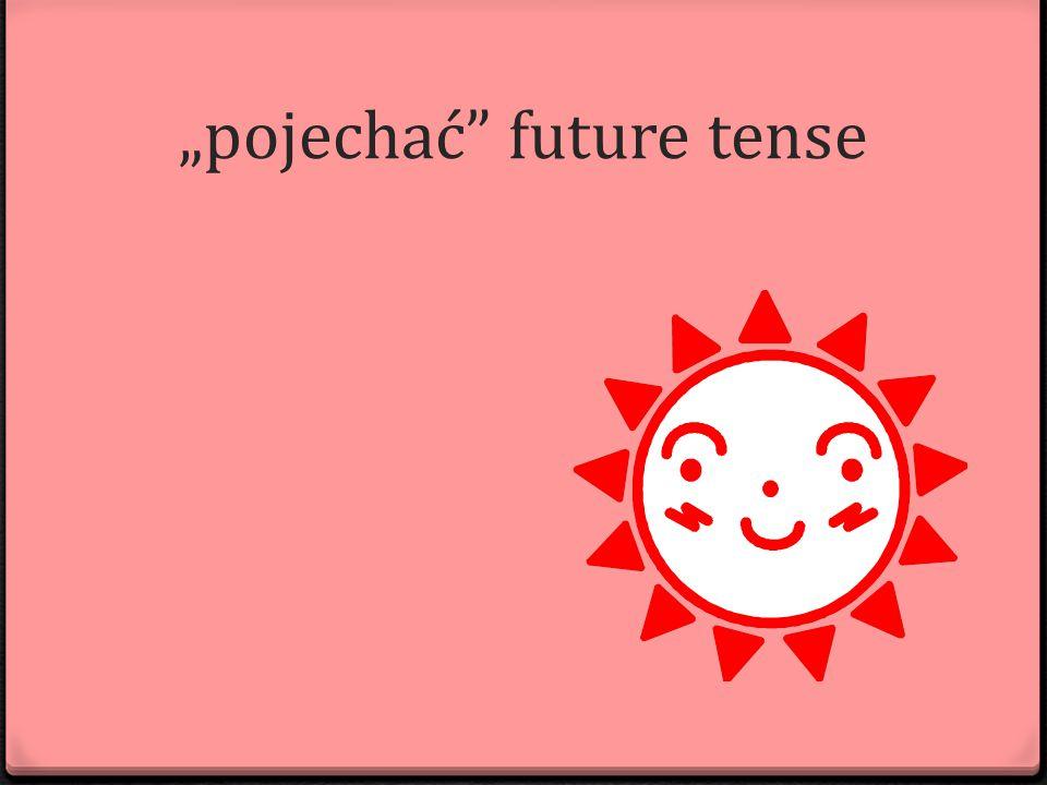 """pojechać future tense"