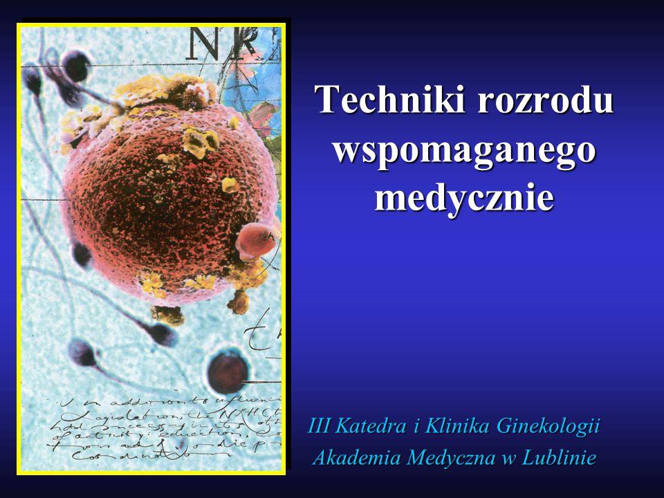 III Katedra i Klinika Ginekologii Akademia Medyczna w Lublinie Techniki rozrodu wspomaganego medycznie