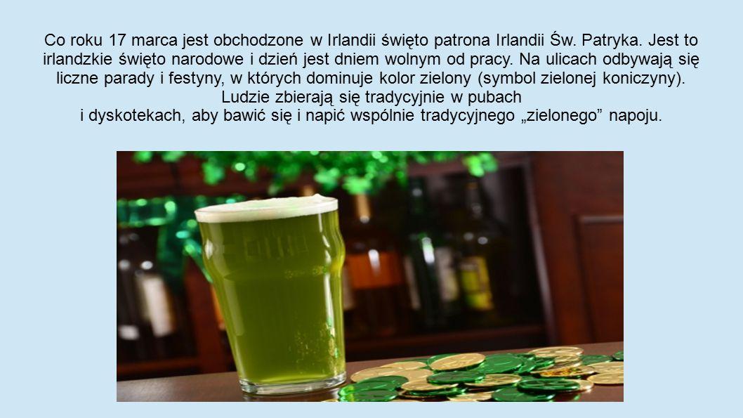 Co roku 17 marca jest obchodzone w Irlandii święto patrona Irlandii Św. Patryka. Jest to irlandzkie święto narodowe i dzień jest dniem wolnym od pracy