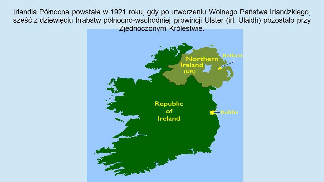 Irlandia Północna powstała w 1921 roku, gdy po utworzeniu Wolnego Państwa Irlandzkiego, sześć z dziewięciu hrabstw północno-wschodniej prowincji Ulste