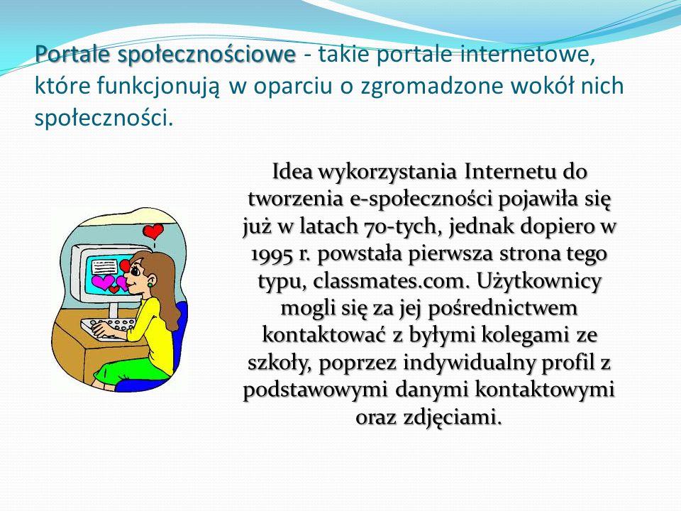 Portale społecznościowe Portale społecznościowe - takie portale internetowe, które funkcjonują w oparciu o zgromadzone wokół nich społeczności.