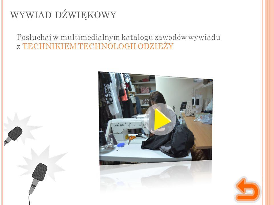 WYWIAD DŹWIĘKOWY Posłuchaj w multimedialnym katalogu zawodów wywiadu z TECHNIKIEM TECHNOLOGII ODZIEŻY