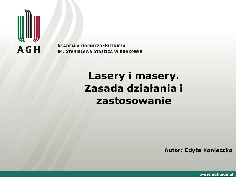 Lasery i masery. Zasada działania i zastosowanie Autor: Edyta Konieczko www.agh.edu.pl