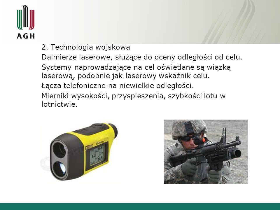 2. Technologia wojskowa Dalmierze laserowe, służące do oceny odległości od celu. Systemy naprowadzające na cel oświetlane są wiązką laserową, podobnie