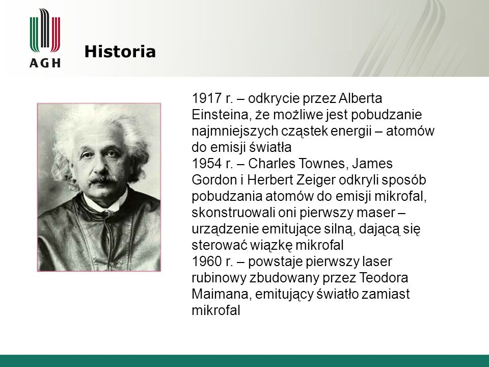 Historia 1917 r. – odkrycie przez Alberta Einsteina, że możliwe jest pobudzanie najmniejszych cząstek energii – atomów do emisji światła 1954 r. – Cha