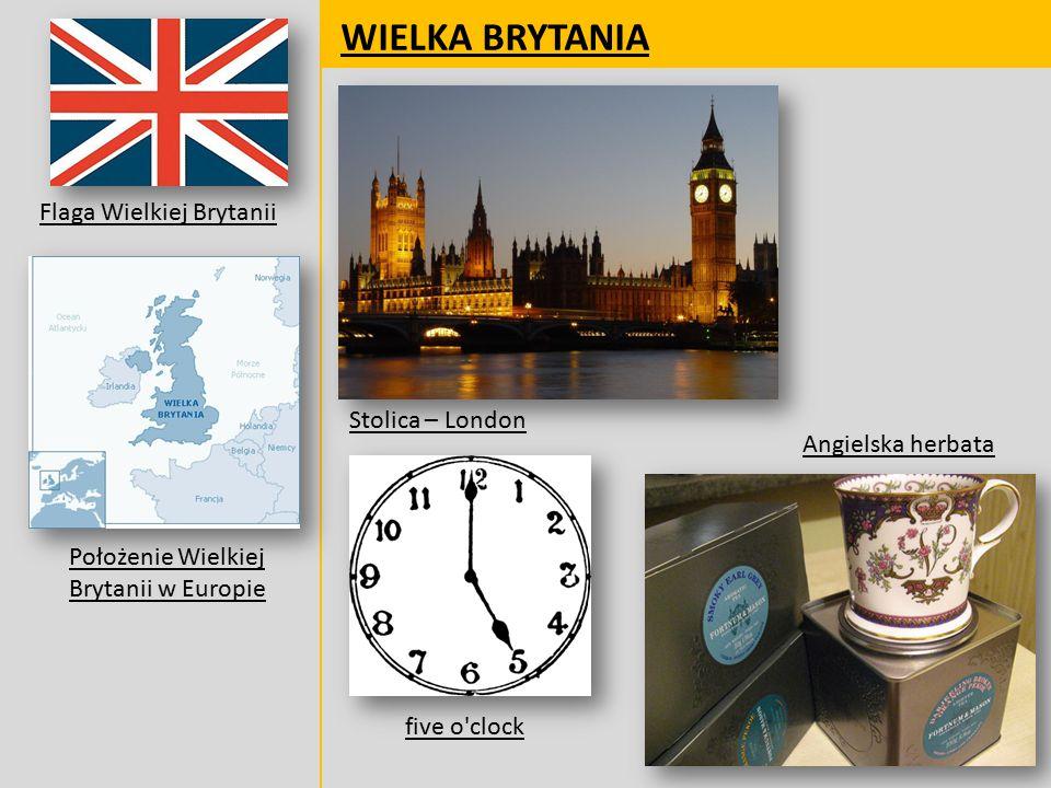 WIELKA BRYTANIA Flaga Wielkiej Brytanii Położenie Wielkiej Brytanii w Europie Stolica – London Angielska herbata five o clock