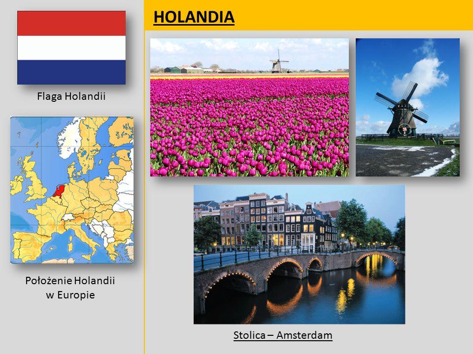 HOLANDIA Flaga Holandii Położenie Holandii w Europie Stolica – Amsterdam
