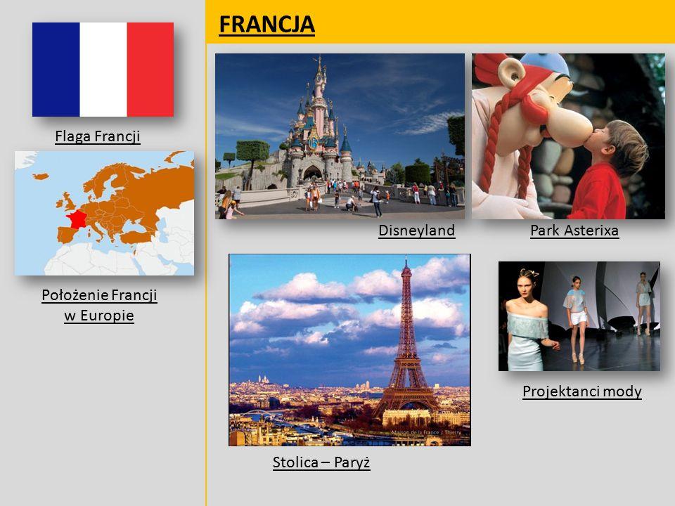 FRANCJA Flaga Francji Położenie Francji w Europie Disneyland Projektanci mody Park Asterixa Stolica – Paryż