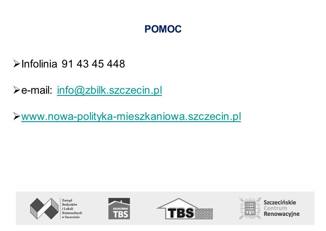 POMOC  Infolinia 91 43 45 448  e-mail: info@zbilk.szczecin.plinfo@zbilk.szczecin.pl  www.nowa-polityka-mieszkaniowa.szczecin.pl www.nowa-polityka-mieszkaniowa.szczecin.pl