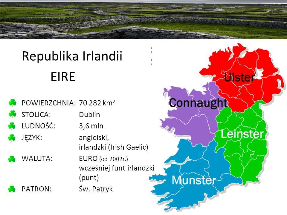Republika Irlandii EIRE POWIERZCHNIA: 70 282 km 2 STOLICA: Dublin LUDNOŚĆ: 3,6 mln JĘZYK: angielski, irlandzki (Irish Gaelic) WALUTA: EURO (od 2002r.)