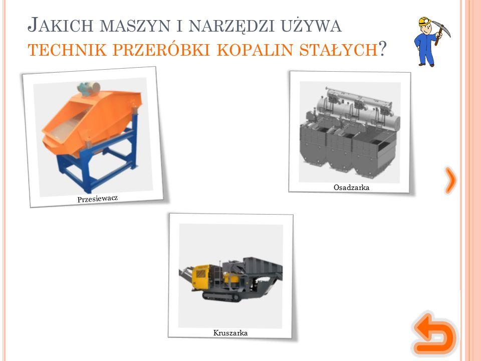 M ASZYNY, NARZĘDZIA, MATERIAŁY jedno z podstawowych urządzeń w procesie klasyfikacji, wzbogacania i odwadniania minerałów.