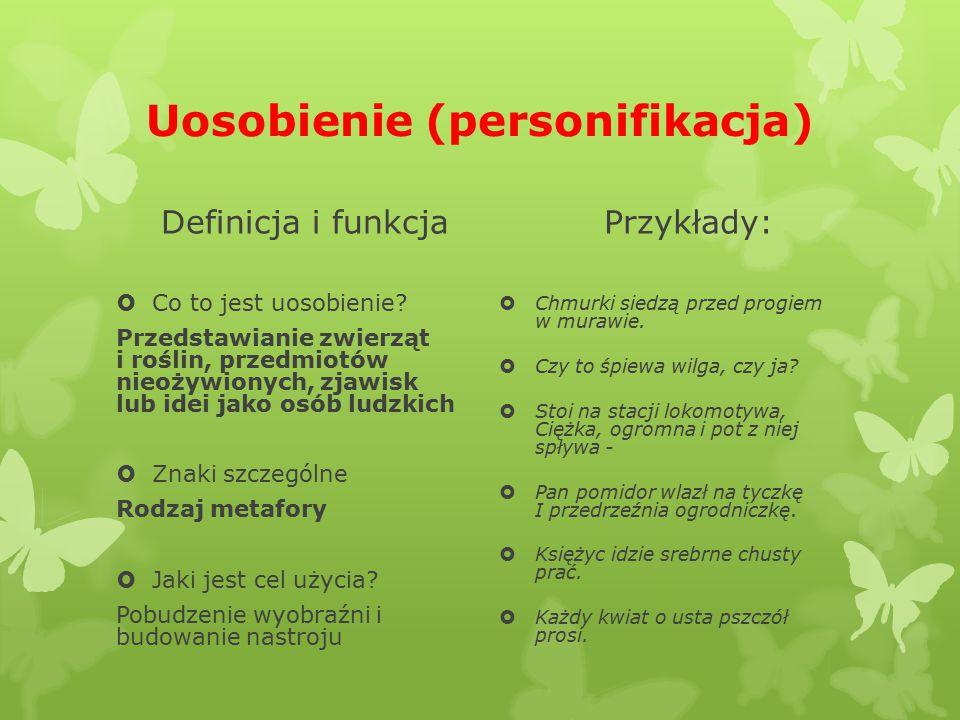 Uosobienie (personifikacja) Definicja i funkcja  Co to jest uosobienie? Przedstawianie zwierząt i roślin, przedmiotów nieożywionych, zjawisk lub idei