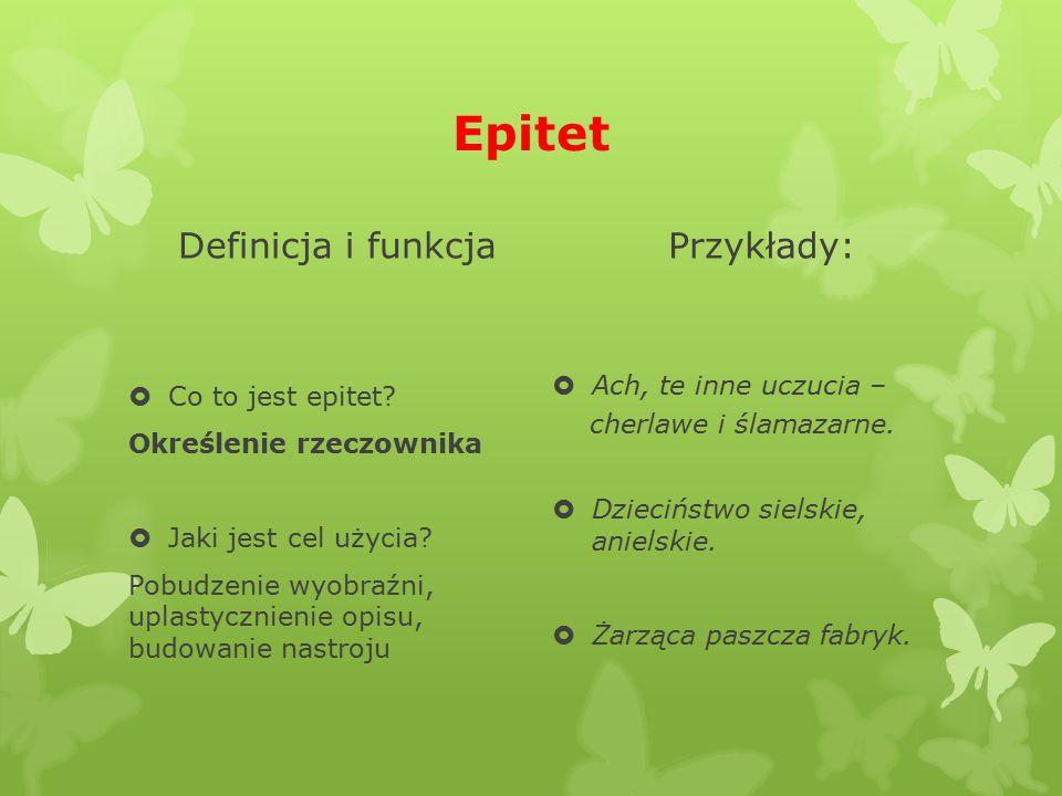 Epitet Definicja i funkcja  Co to jest epitet? Określenie rzeczownika  Jaki jest cel użycia? Pobudzenie wyobraźni, uplastycznienie opisu, budowanie