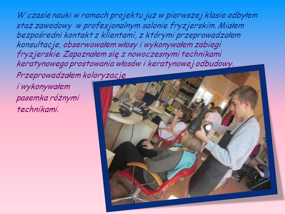 W czasie nauki w ramach projektu już w pierwszej klasie odbyłem staż zawodowy w profesjonalnym salonie fryzjerskim.