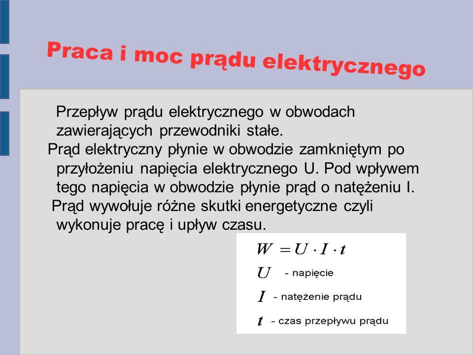 Praca i moc prądu elektrycznego Przepływ prądu elektrycznego w obwodach zawierających przewodniki stałe. Prąd elektryczny płynie w obwodzie zamkniętym