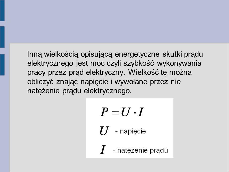 Inną wielkością opisującą energetyczne skutki prądu elektrycznego jest moc czyli szybkość wykonywania pracy przez prąd elektryczny. Wielkość tę można