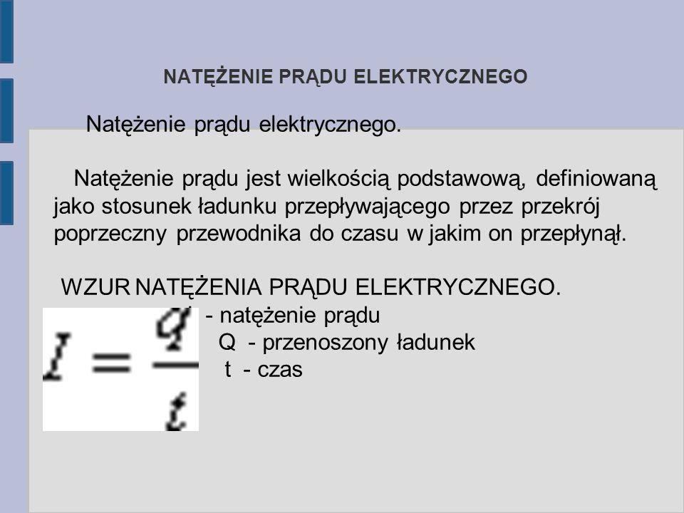 NATĘŻENIE PRĄDU ELEKTRYCZNEGO Natężenie prądu elektrycznego. Natężenie prądu jest wielkością podstawową, definiowaną jako stosunek ładunku przepływają