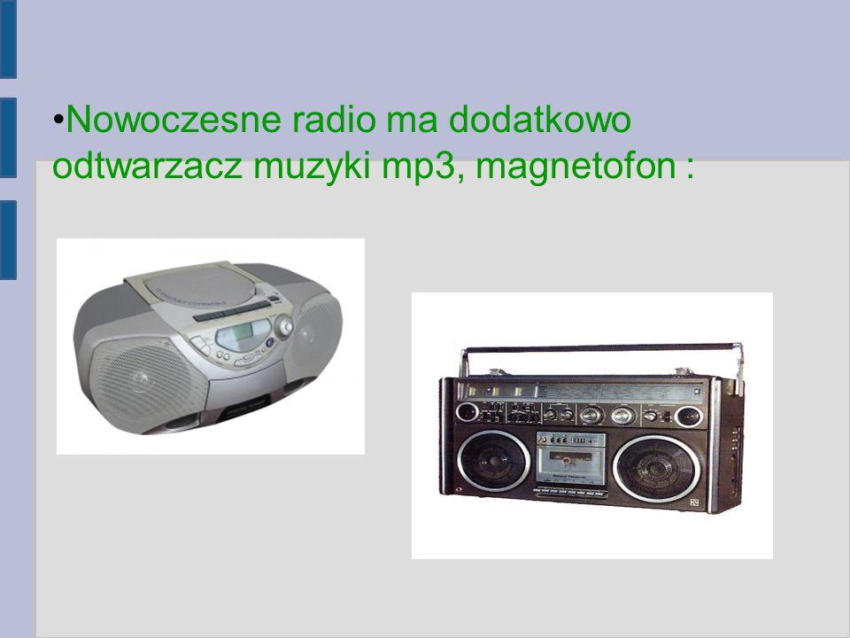 Nowoczesne radio ma dodatkowo odtwarzacz muzyki mp3, magnetofon :