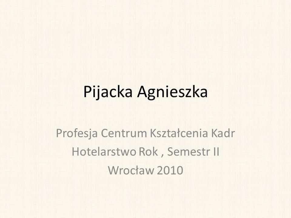 Pijacka Agnieszka Profesja Centrum Kształcenia Kadr Hotelarstwo Rok, Semestr II Wrocław 2010