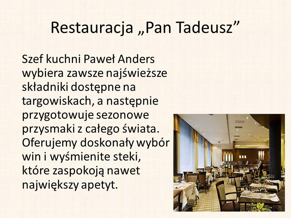 """Restauracja """"Pan Tadeusz"""" Szef kuchni Paweł Anders wybiera zawsze najświeższe składniki dostępne na targowiskach, a następnie przygotowuje sezonowe pr"""