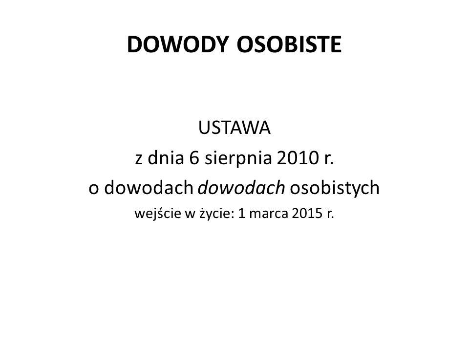 DOWODY OSOBISTE USTAWA z dnia 6 sierpnia 2010 r. o dowodach dowodach osobistych wejście w życie: 1 marca 2015 r.