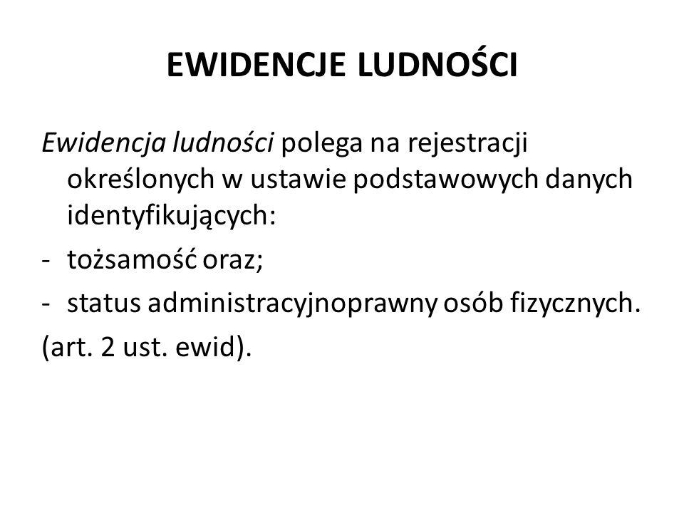 EWIDENCJE LUDNOŚCI Ewidencja ludności polega na rejestracji określonych w ustawie podstawowych danych identyfikujących: -tożsamość oraz; -status admin