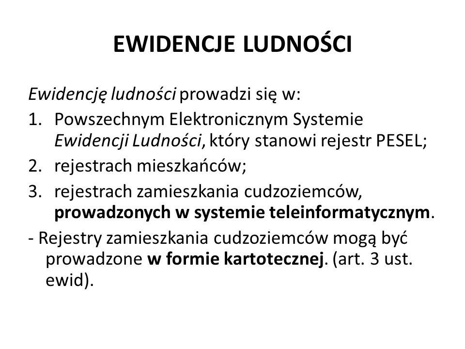 EWIDENCJE LUDNOŚCI Ewidencję ludności prowadzi się w: 1.Powszechnym Elektronicznym Systemie Ewidencji Ludności, który stanowi rejestr PESEL; 2.rejestr