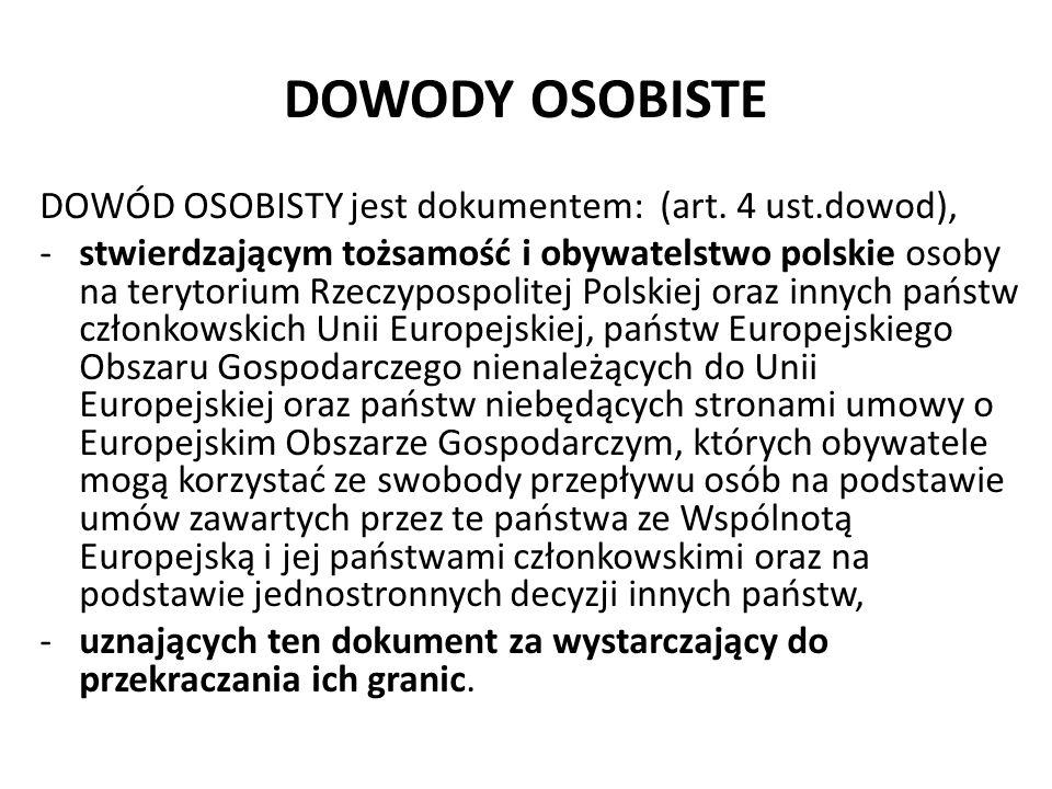 DOWODY OSOBISTE DOWÓD OSOBISTY jest dokumentem: (art. 4 ust.dowod), -stwierdzającym tożsamość i obywatelstwo polskie osoby na terytorium Rzeczypospoli