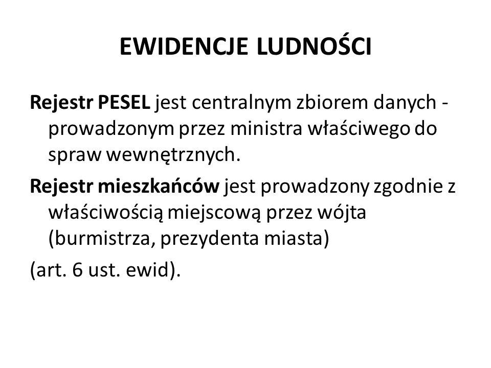 EWIDENCJE LUDNOŚCI Rejestr PESEL jest centralnym zbiorem danych - prowadzonym przez ministra właściwego do spraw wewnętrznych. Rejestr mieszkańców jes